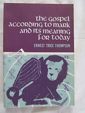 The Gospel According to Mark and Its Meaning for Today Ernest T Thompson 1968