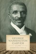 George Washington Carver: A Life (southern Biography Series): By Christina Vella