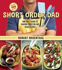 Short Order Dad : One Guy's Guide to Making Food Fun and Hassle-Free by...