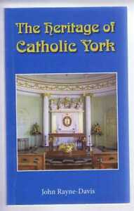 Yorkshire: John Rayne-Savis; The Heritage of Catholic York