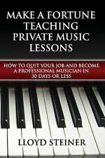 Make A Fortune Teaching Private Music Lessons : How to Quit Your Job and...