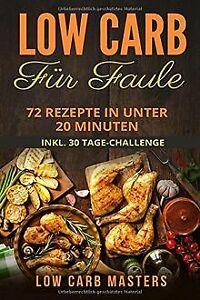 Low Carb für Faule: 72 Rezepte in unter 20 Minuten ... | Buch | Zustand sehr gut