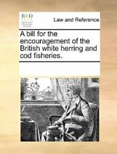 A Bill for the Encouragement of the British White Herring and Cod Fisheries.