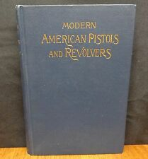MODERN AMERICAN PISTOLS AND REVOLVERS By A. C. Gould (Ralph Greenwood) 1894
