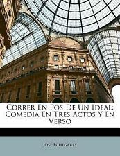 Correr En Pos De Un Ideal: Comedia En Tres Actos Y En Verso (Spanish Edition)