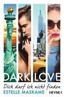 DARK LOVE 02 - Dich darf ich nicht finden von Estelle Maskame (2016,...