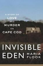 Invisible Eden: A Story of Love and Murder on Cape Cod, Flook, Maria, Good Condi