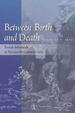 Between Birth and Death : Female Infanticide in Nineteenth-Century China by...