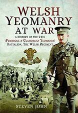 Welsh Yeomanry at War: A History of the 24th (Pembroke and Glamorgan) Battalion