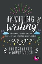 Inviting Writing : Teaching and Learning Writing Across the Primary...