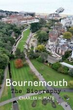 Bournemouth The Biography,Mate, Charles H.,New Book mon0000067916