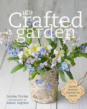 The Crafted Garden: Stylish Projects Inspired by Nature, Curley, Louise, Excelle
