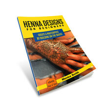 Henna Designs for Beginners: Create a Masterpiece by Building on Basics Ebook