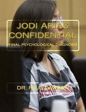 Jodi Arias Confidential : Final Psychological Diagnosis by Paul Dawson (2015,...