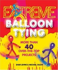 Extreme Balloon Tying: More Than 40 Over-the-Top P