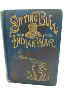Life of Sitting Bull and The History of The Indian War. First Edition. 1891.