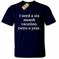 Mens I need a six month vacation twice a year T Shirt funny joke novelty gift