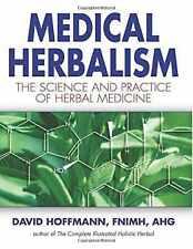 Medical Herbalism: The Science Principles and Practices Of Herbal Medicine