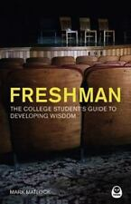 Freshman: The College Student's Guide to Developing Wisdom Matlock, Mark Paperb