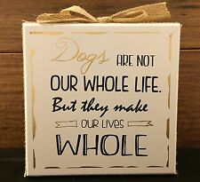 DOGS...MAKE OUR LIVES WHOLE wooden box sign w/ bow 6 x 6 x 1-3/4""