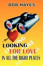 Looking for Love : In All the Right Places by Bob Hayes (2011, Paperback)
