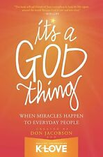 Its A God Thing: When Miracles Happen to Everyday People by Don Jacobson