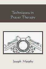 Techniques in Prayer Therapy by Joseph Murphy (2010, Paperback)