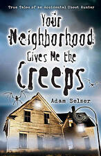 Your Neighborhood Gives ME the Creeps: True Tales of an Accidental Ghost...