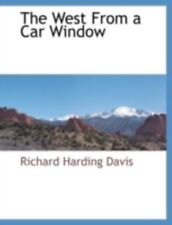 The West From A Car Window: By Richard Harding Davis