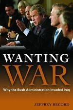 Wanting War: Why the Bush Administration Invaded Iraq-ExLibrary