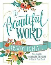 The Beautiful Word Devotional : Bringing the Goodness of Scripture to Life in...