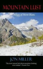 Mountain Lust : The Allure of Mont Blanc by Jon Miller (2013, Paperback)