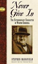 Never Give in: The Extrordinary Character of Winston Churchill: By Mansfield,...