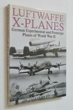 GRIEHL Luftwaffe X-Planes: Experimental and Prototype Planes of World War II