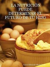 LA NUTRICIÃ'N PUEDE DETERMINAR EL FUTURO DE TU HIJO (Spanish Edition)