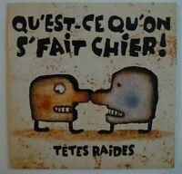 TÊTES RAIDES : QU'EST CE QU'ON S'FAIT CHIER ! (15 TITRES) ♦ CD Album Promo ♦