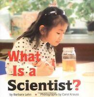What Is A Scientist ?: By Barbara Lehn