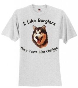 Alaskan Malamute  I Like Burglars They Taste Like Chicken New T-Shirts
