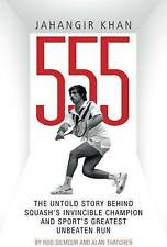 Jahangir Khan 555: The Untold Story Behind Squash's Invincible Champion and Spor