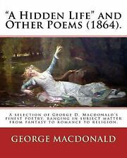 A Hidden Life and Other Poems (1864). by: George MacDonald : A Selection of...