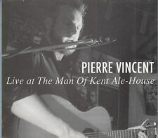 NEW & SEALED-Pierre Vincent Live At The Man Of Kent Ale-House CD