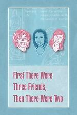 First There Were Three Friends, Then There Were Two: By Susan E Sapp