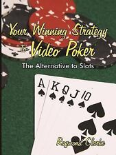 Your Winning Strategy to Video Poker: The Alternative to Slots (Paperback or Sof
