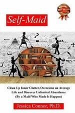 Self-Maid : Clean up Inner Clutter, Overcome an Average Life and Discover Unl...