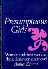 PRESUMPTUOUS GIRLS: Women and Their World in the Serious Woman's Novel
