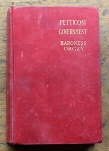 OLD BOOK Baroness Orczy  Petticoat Government  1910  1st  Edition