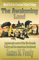 NEW The Awakening Land: A Novel of the Rio Grande Valley by James Vesely