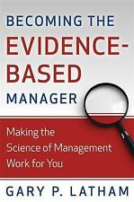 Becoming the Evidence-Based Manager : Making the Science of Management Work...
