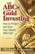 NEW The ABCs of Gold Investing: How to Protect and Build Your Wealth with Gold