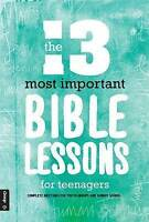 The 13 Most Important Bible Lessons For Teenagers: Complete Meetings for Youth G